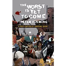 The Worst Is Yet to Come: A Post-Capitalist Survival Guide