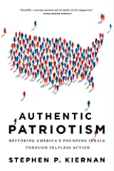 Authentic Patriotism: Restoring America's Founding Ideals Through Selfless Action Kindle Edition