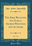 The Sikh Religion, Its Gurus, Sacred Writings and