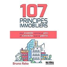 107 Principes Immobiliers (pour Investir comme un Pro et S'enrichir avec la Pierre)