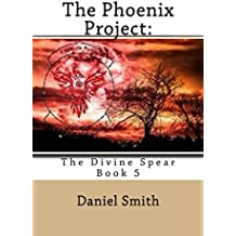 The Phoenix Project:: The Divine Spear (English Edition)