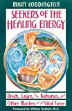 Seekers of the Healing Energy, Mary Coddington, 089281313X