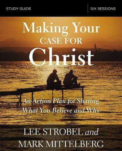 Making Your Case for Christ Study Guide: An Action Plan for Sharing What you Believe and Why
