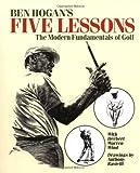 By Ben Hogan - Ben Hogan's Five Lessons: The Modern Fundamentals of Golf (1st Edition) (12.2.1989)