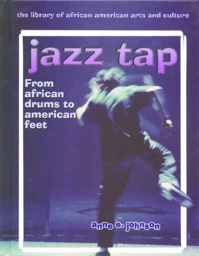 Search : Jazz Tap: From African Drums to American Feet (Library of African American Arts and Culture)