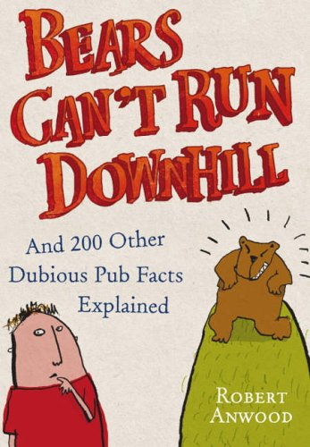 Bears Can't Run Downhill: and 200 other dubious pub fact...