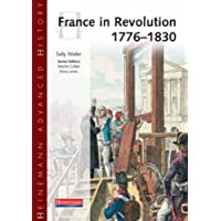 Heinemann Advanced History: France in Revolution 1776-1830 (Heinemann Advanced History)