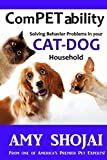 Competability: Solving Behavior Problems in Your Cat-Dog Household (Volume 3)