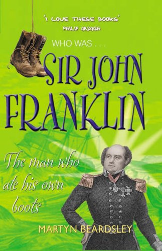 Download Sir John Franklin: The Man Who Ate Is Own Boots (Who Was...?) pdf epub