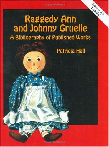 Raggedy Ann and Johnny Gruelle: A Bibliography of Published Works (Raggedy Ann Doll History)