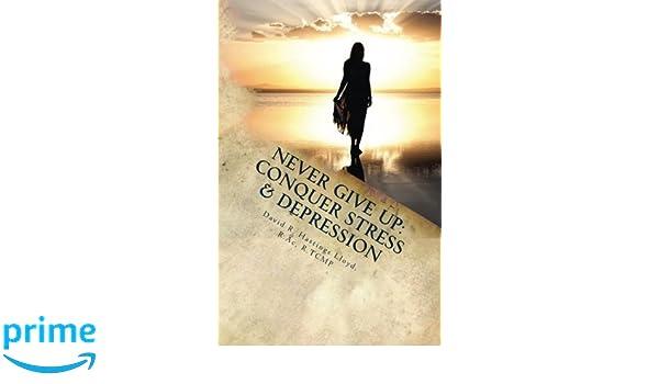 Never Give Up: Conquer Stress, Beat Depression, Build Resilience: Amazon.es: David R. Hastings Lloyd: Libros en idiomas extranjeros