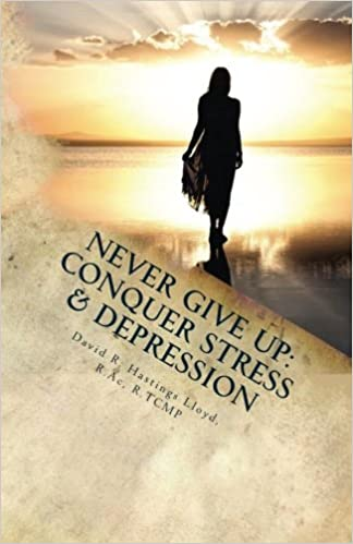 Never Give Up: Conquer Stress, Beat Depression, Build Resilience: Amazon.es: David R. Hastings Lloyd: Libros en idiomas extranjeros