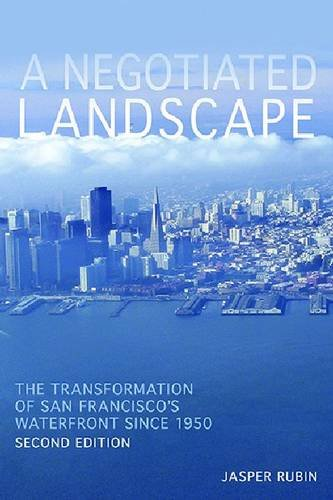 A Negotiated Landscape: The Transformation of San Francisco's Waterfront since 1950 (Pittsburgh Hist Urban - Waterfront Pittsburgh