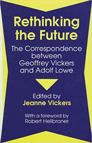 Rethinking the Future: The Correspondence Between Geoffrey Vickers and Adolph Lowe