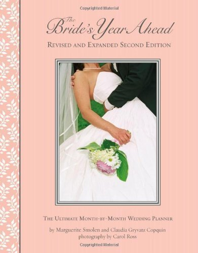 Read Online The Bride's Year Ahead; Revised and Expanded Second Edition [Hardcover] [2011] (Author) Marguerite Smolen, Claudia Copquin PDF