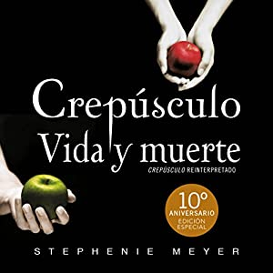 Crepúsculo. Vida y muerte [Twilight: Life and Death]: Décimo aniversario [10th Anniversary] Audiobook by Stephenie Meyer Narrated by Dave Ramos, Lourdes Arruti