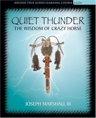 Quiet Thunder: The Wisdom of Crazy Horse (Sounds True Audio Learning Course) by Sounds True, Incorporated