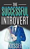 download ebook the successful introvert: the guide for the naturally quiet to success, achievement and happiness: (learn how to develop the success mindset to achieve ... path to self-fulfillment book 2) pdf epub