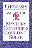 Genesis and the Mystery Confucius Couldn't Solve, Ethel R. Nelson and Richard E. Broadberry, 0570046351