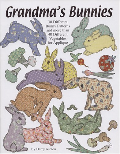 Grandma's Bunnies: 30 Different Bunny Patterns and More Than 40 Different Vegetables for Applique
