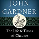 The Life and Times of Chaucer Audiobook by John Gardner Narrated by Graeme Malcolm