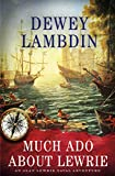 Much Ado About Lewrie: An Alan Lewrie Naval Adventure (Alan Lewrie Naval Adventures Book 25)