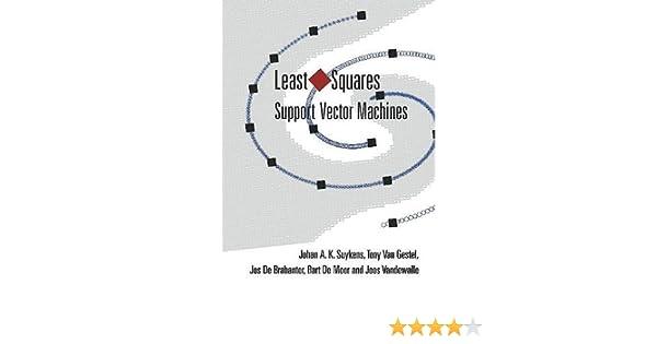 Least Squares Support Vector Machines: Johan A K Suykens, Tony Van