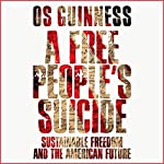 A Free People's Suicide: Sustainable Freedom and the American Future | Os Guinness