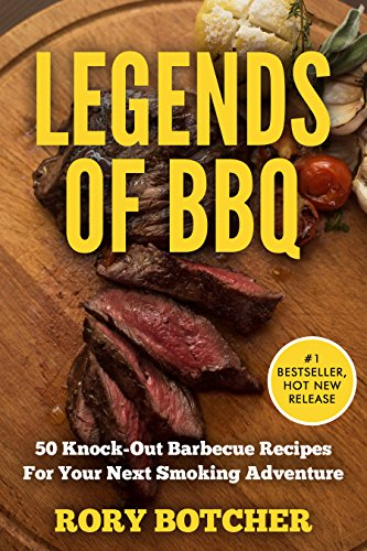 Legends Of BBQ: 50 Knock-Out Barbecue Recipes For Your Next Smoking Adventure (Rory's Meat Kitchen) by Rory Botcher