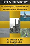 True Sustainability in Technological Development And Natural Resource Management