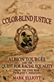img - for Color-Blind Justice: Albion Tourgee and the Quest for Racial Equality from the Civil War to Plessy v. Ferguson by Mark Elliott (2006-12-04) book / textbook / text book