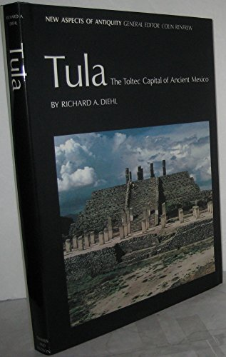Tula: The Toltec Capital of Ancient Mexico (New Aspects of Antiquity)