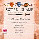Sword of Shame Hörbuch von The Medieval Murderers Gesprochen von: Paul Matthews