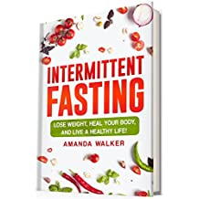 Intermittent Fasting: Lose Weight, Heal Your Body, and Live a Healthy Life!