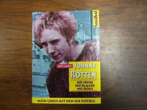 Johnny Rotten : No Irish, No Blacks, No Dogs. Die autorisierte Autobiographie. Mein Leben mit den Sex Pistols
