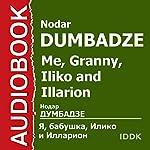 Me, Granny, Iliko and Illarion [Russian Edition]   Nodar Dumbadze
