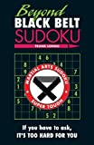 img - for Beyond Black Belt Sudoku: If you have to ask, it's too hard for you. (Martial Arts Puzzles Series) book / textbook / text book