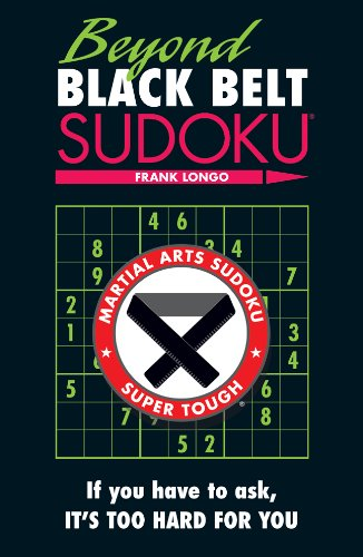 - Beyond Black Belt Sudoku: If you have to ask, it's too hard for you. (Martial Arts Puzzles Series)