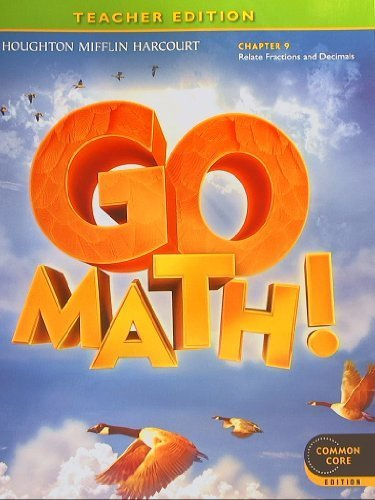 GO MATH! Common Core Teacher Edition, Grade 4 Chapter 9: Relate Fractions and Decimals by Houghton Mifflin Harcourt (2012-05-03)