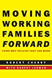 Moving Working Families Forward, Robert D. Cherry, 0814790003