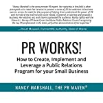 PR Works!: How to Create, Implement and Leverage a Public Relations Program for Your Small Business | Nancy Marshall