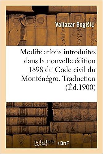 En ligne Modifications introduites dans la nouvelle édition 1898 du Code civil du Monténégro. Traduction epub pdf