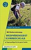 Biosphärengebiet Schwäbische Alb: 30 Tagesausflüge für die ganze Familie (Mit Kindern unterwegs)