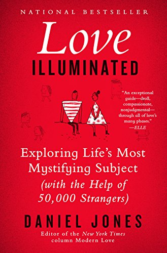 Love Illuminated: Exploring Life's Most Mystifying Subject (With the Help of 50,000 Strangers)