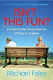 Isn't This Fun?: Investigating the Serious Business of Enjoying Ourselves