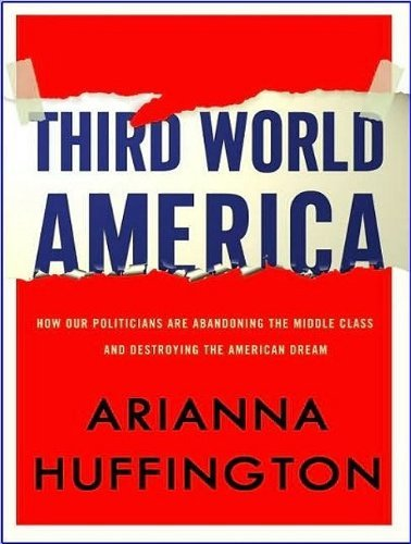 Third World America: How Our Politicians Are Abandoning the Middle Class and Betraying the American Dream By Arianna Huffington(A)/Coleen Marlo(N) [Audiobook, MP3 CD] ebook