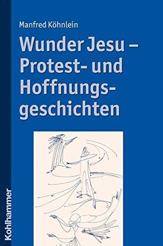 Wunder Jesu - Protest- und Hoffnungsgeschichten