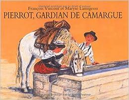Pierrot Gardian De Camargue Vincent Francois Lamigeon Maryse Livres Amazon Fr