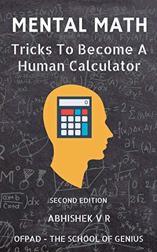 Mental Math: Tricks To Become A Human Calculator (For Speed Math, Math Tricks, Vedic Math Enthusiasts, GMAT, GRE, SAT Students & Case Interview Study) (Tips And Tricks For Taking The Sat)