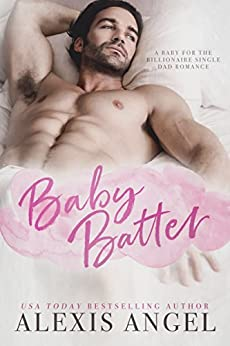 Baby Batter: A Baby For The Billionaire Single Dad Romance by [Angel, Alexis]